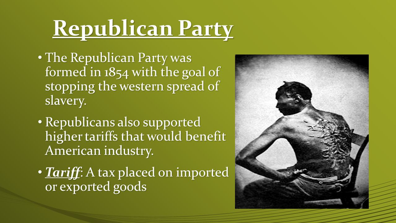 Republican Party The Republican Party was formed in 1854 with the goal of stopping the western spread of slavery.