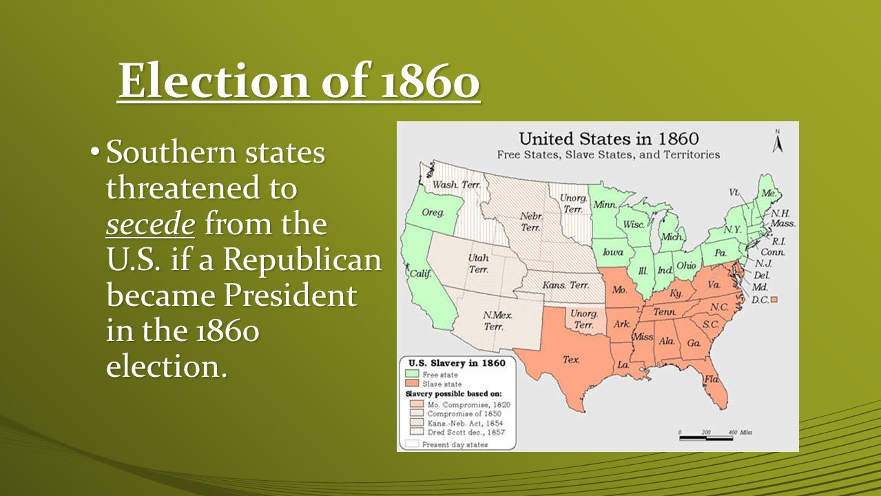 Election of 1860 Southern states threatened to secede from the U.S.