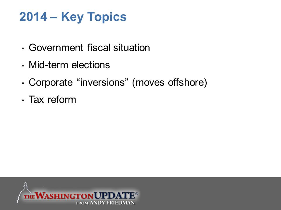 2014 – Key Topics Government fiscal situation Mid-term elections