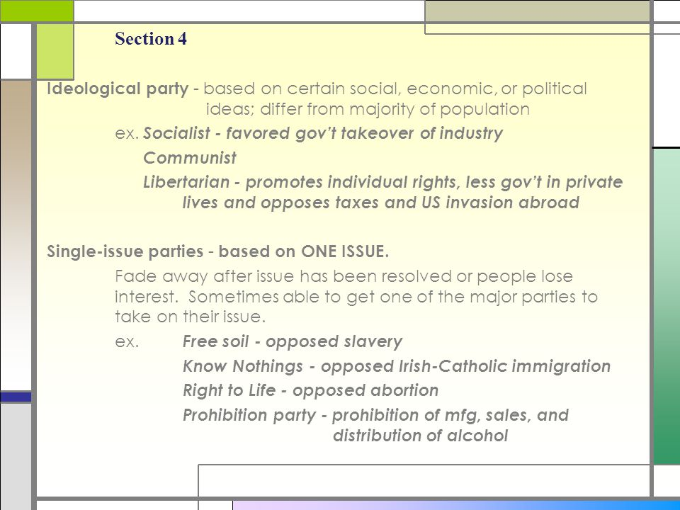 Chapter 5 Section 4. Ideological party - based on certain social, economic, or political ideas; differ from majority of population.