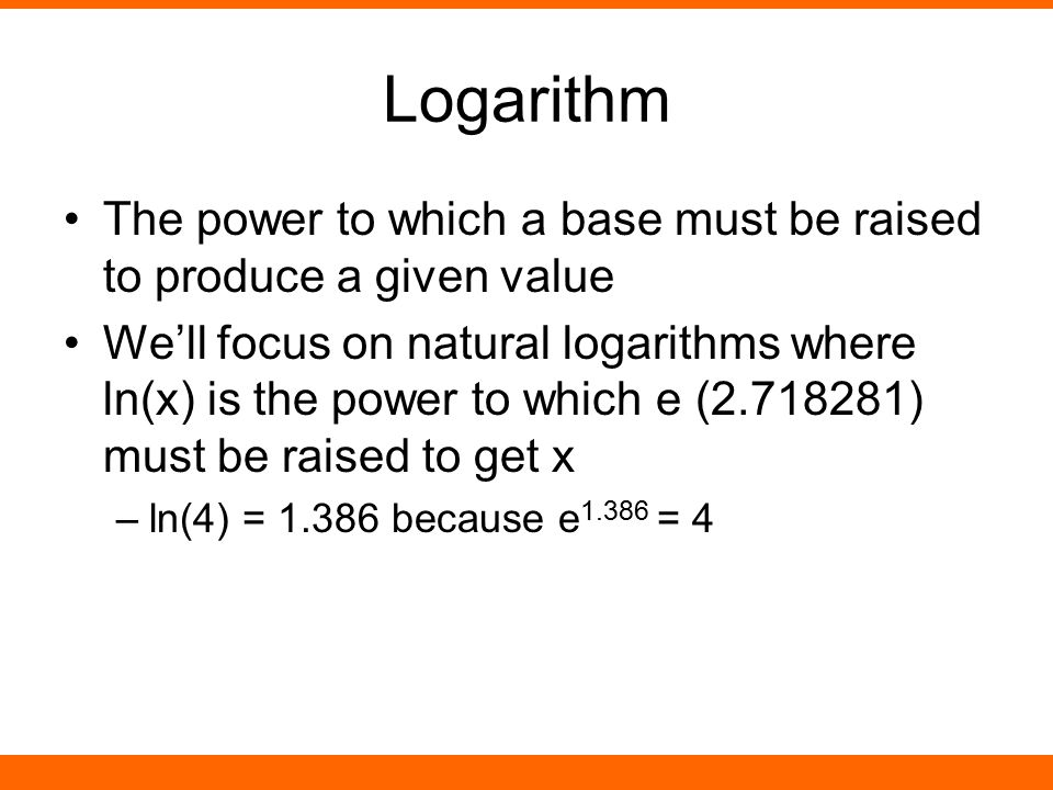 Logarithm The power to which a base must be raised to produce a given value.