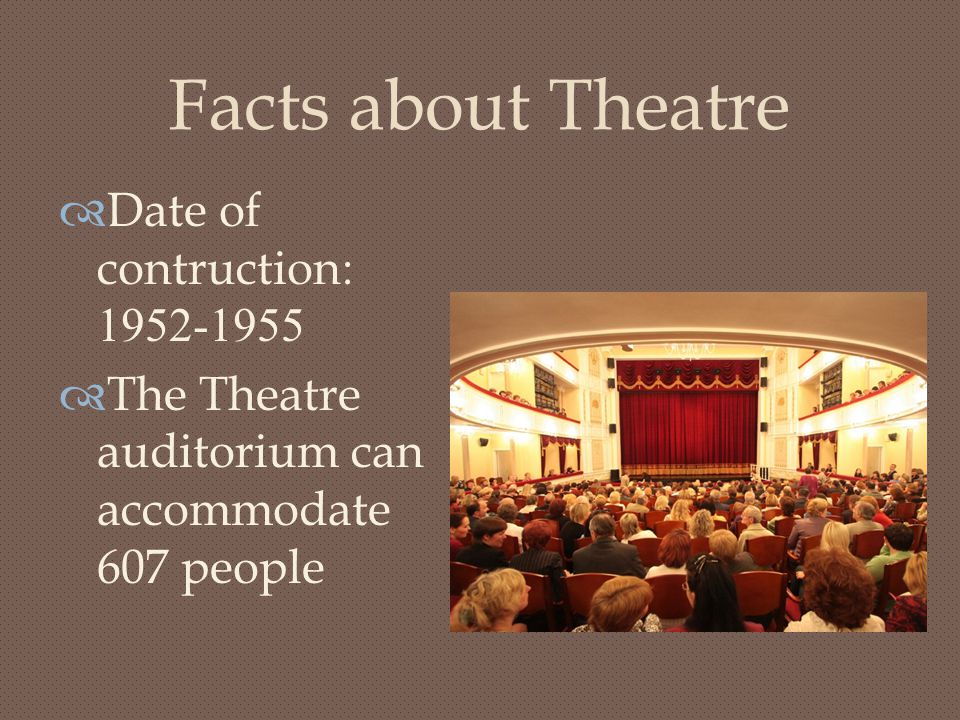 Facts about Theatre Date of contruction: 1952-1955
