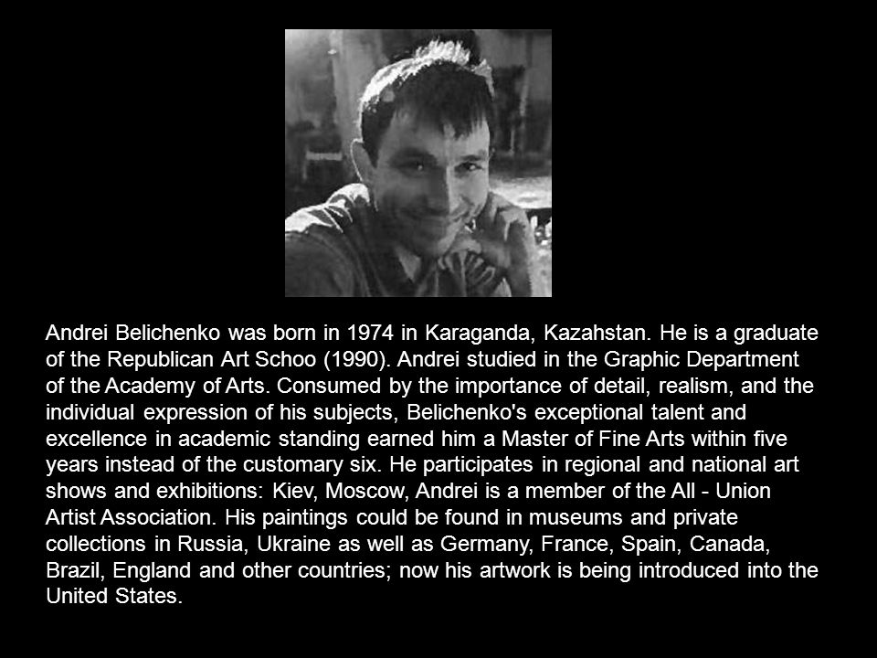 Andrei Belichenko was born in 1974 in Karaganda, Kazahstan