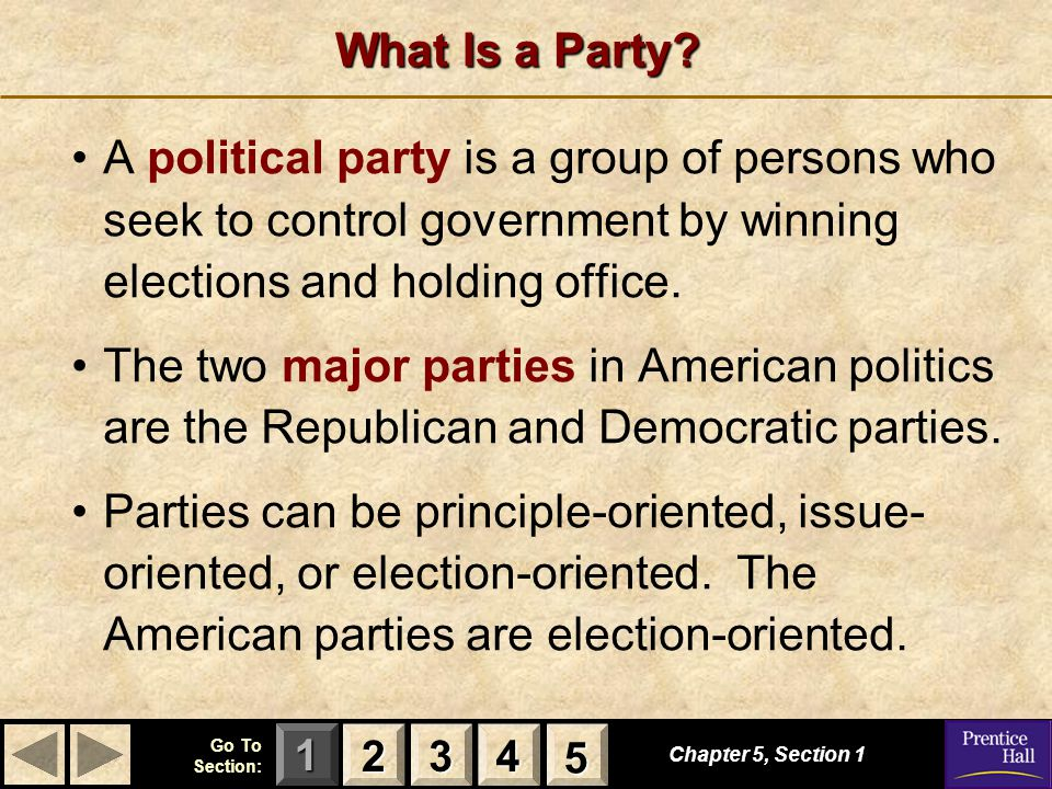 What Is a Party A political party is a group of persons who seek to control government by winning elections and holding office.