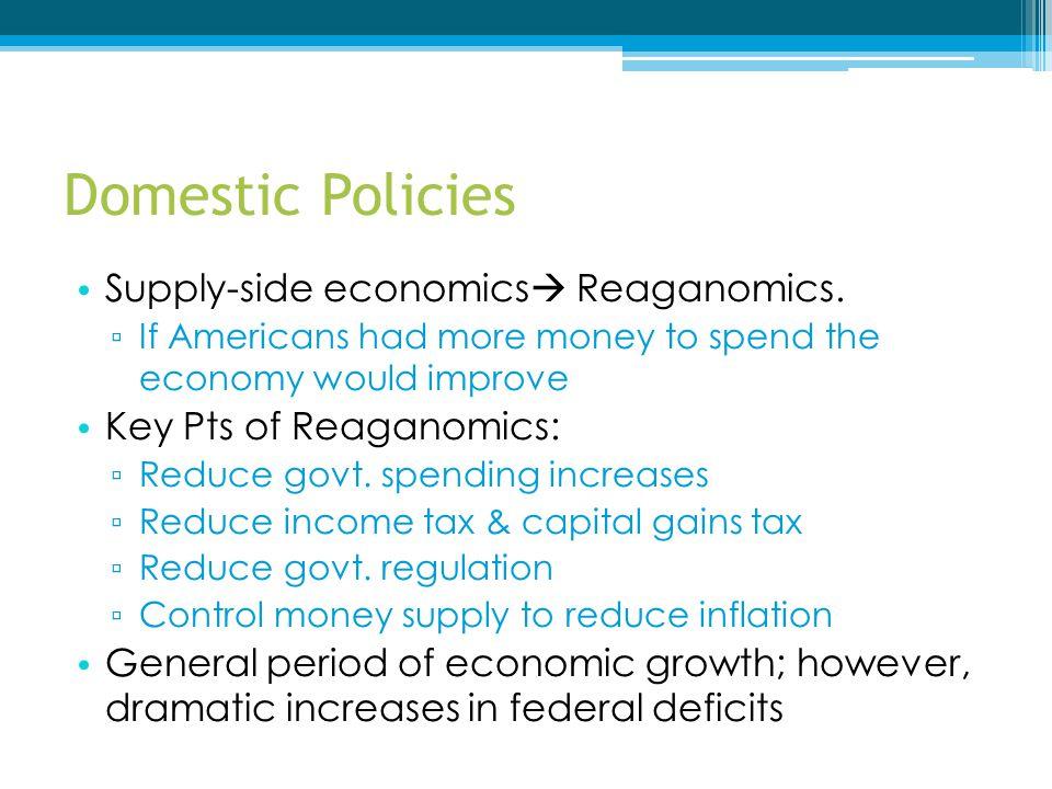 Domestic Policies Supply-side economics Reaganomics.