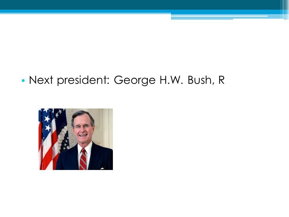Next president: George H.W. Bush, R