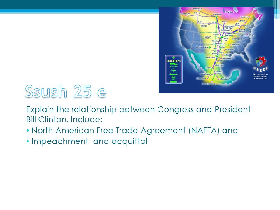 Ssush 25 e Explain the relationship between Congress and President Bill Clinton. Include: North American Free Trade Agreement (NAFTA) and.