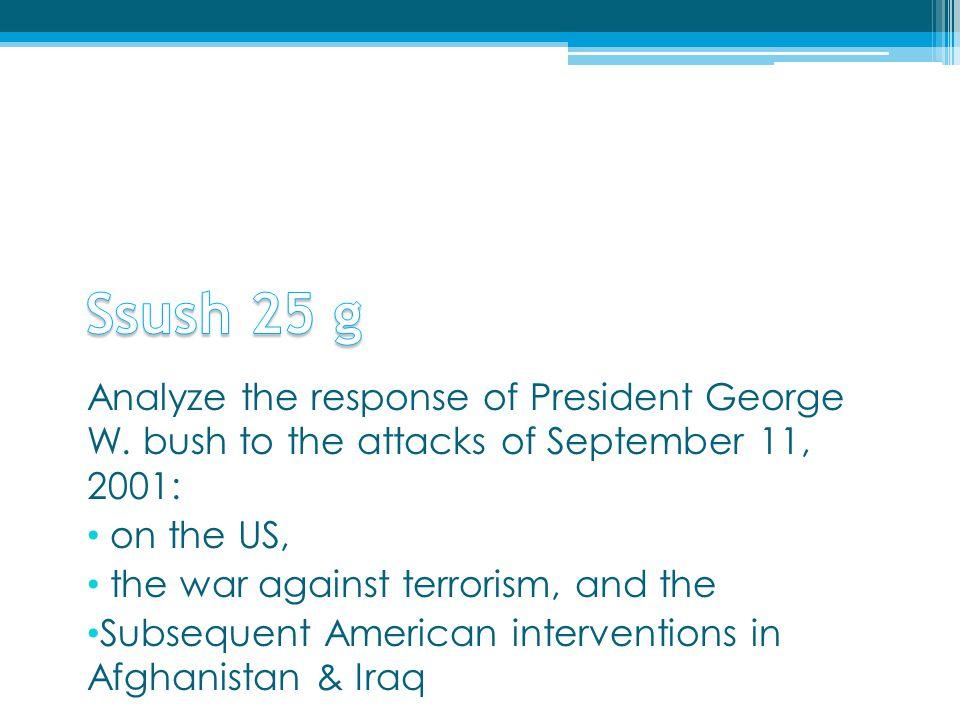 Ssush 25 g Analyze the response of President George W. bush to the attacks of September 11, 2001: