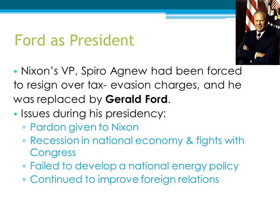 Ford as President Nixon's VP, Spiro Agnew had been forced