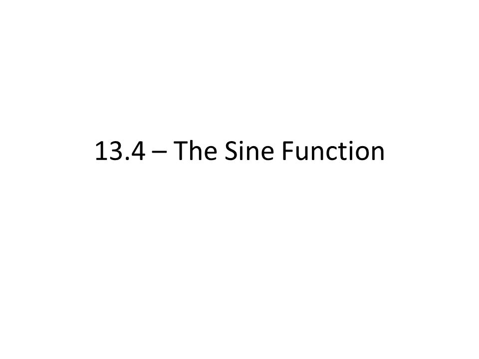 13.4 – The Sine Function