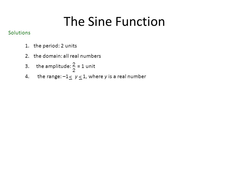The Sine Function Solutions 1. the period: 2 units