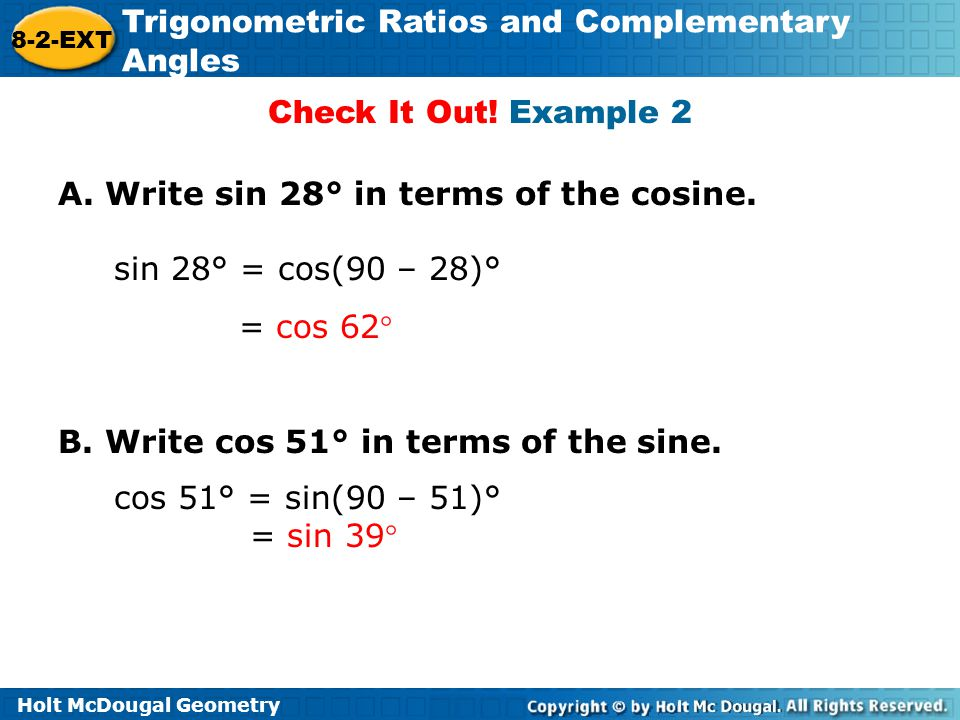 Check It Out! Example 2 A. Write sin 28° in terms of the cosine. sin 28° = cos(90 – 28)° = cos 62