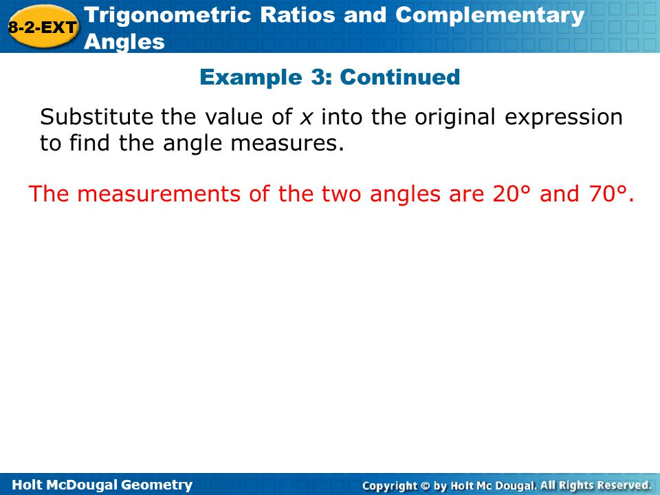 Example 3: Continued Substitute the value of x into the original expression to find the angle measures.