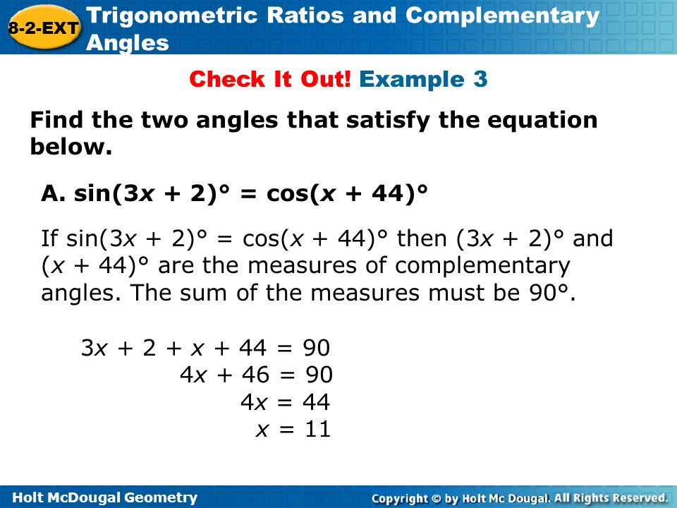 Check It Out! Example 3 Find the two angles that satisfy the equation below. A. sin(3x + 2)° = cos(x + 44)°