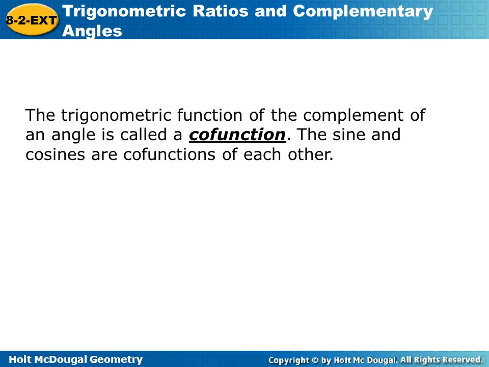 The trigonometric function of the complement of an angle is called a cofunction.
