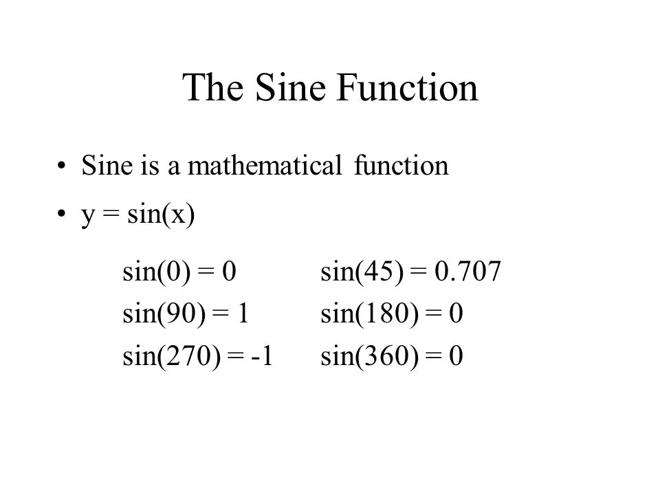 The Sine Function Sine is a mathematical function y = sin(x)