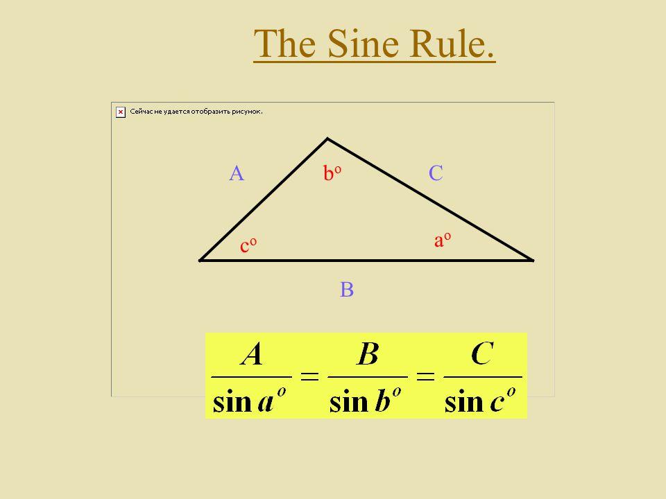 The Sine Rule. A B C ao bo co