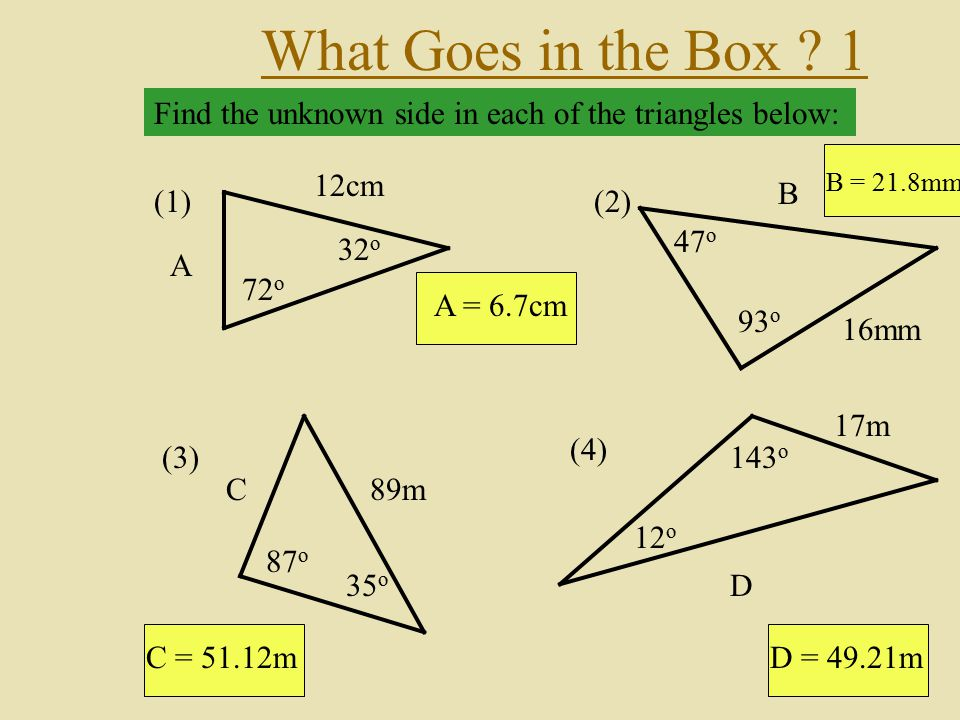 What Goes in the Box 1 Find the unknown side in each of the triangles below: (1) 12cm. 72o. 32o.