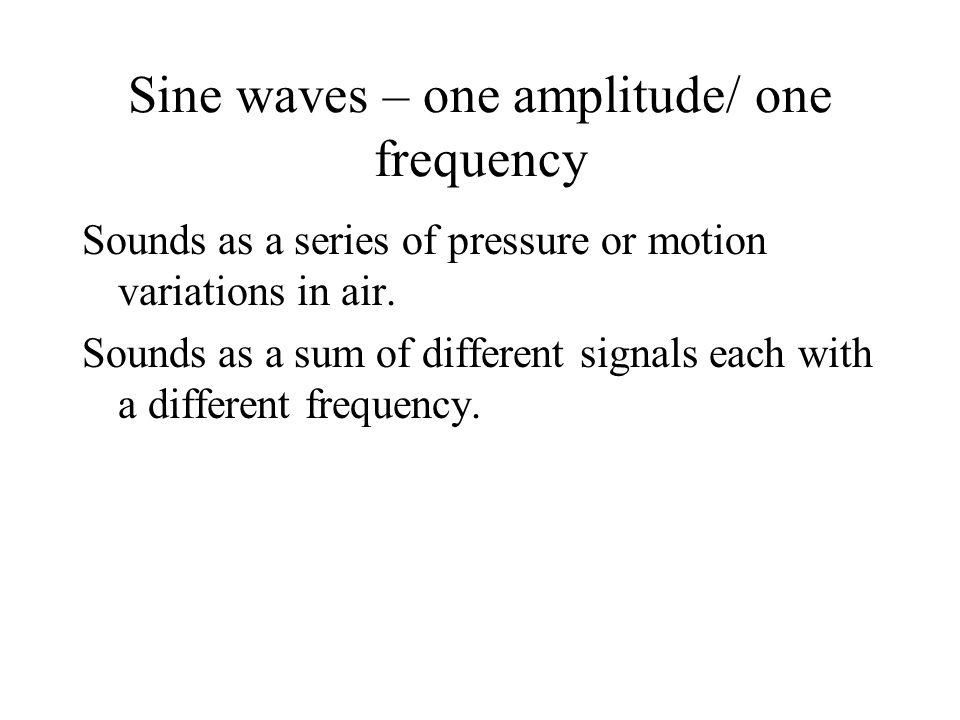 Sine waves – one amplitude/ one frequency