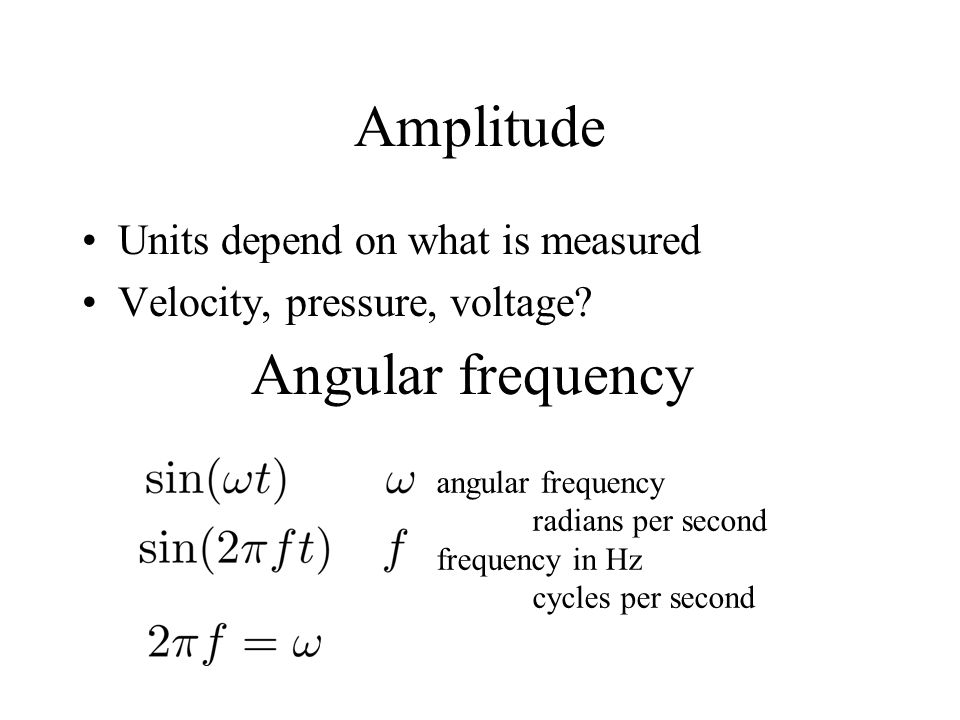 Amplitude Angular frequency Units depend on what is measured