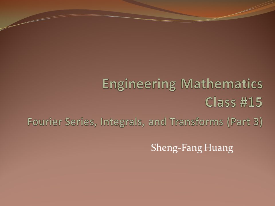 Engineering Mathematics Class #15 Fourier Series, Integrals, and Transforms (Part 3)