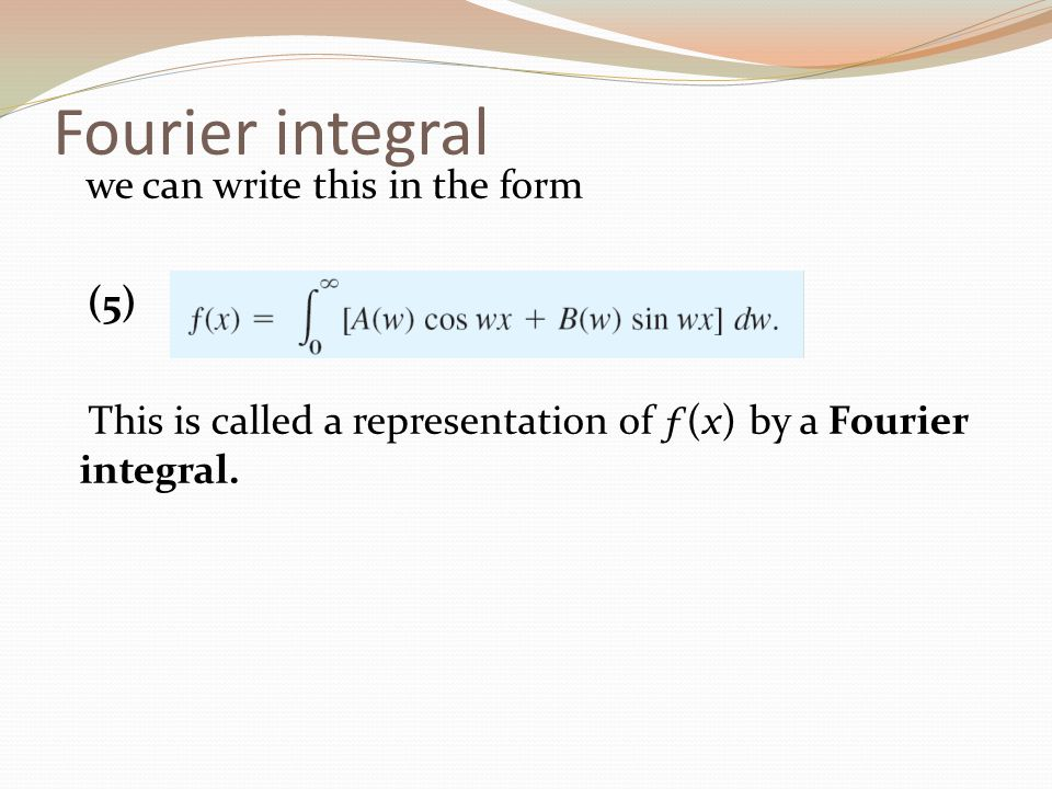 Fourier integral we can write this in the form.