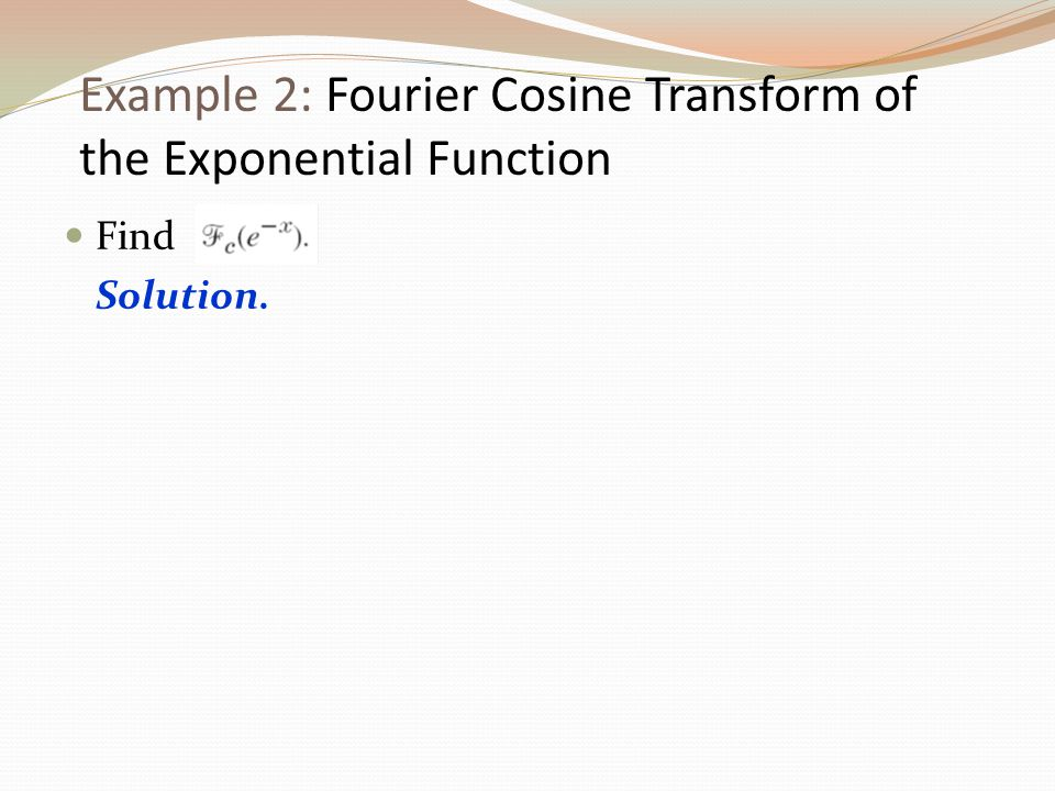 Example 2: Fourier Cosine Transform of the Exponential Function