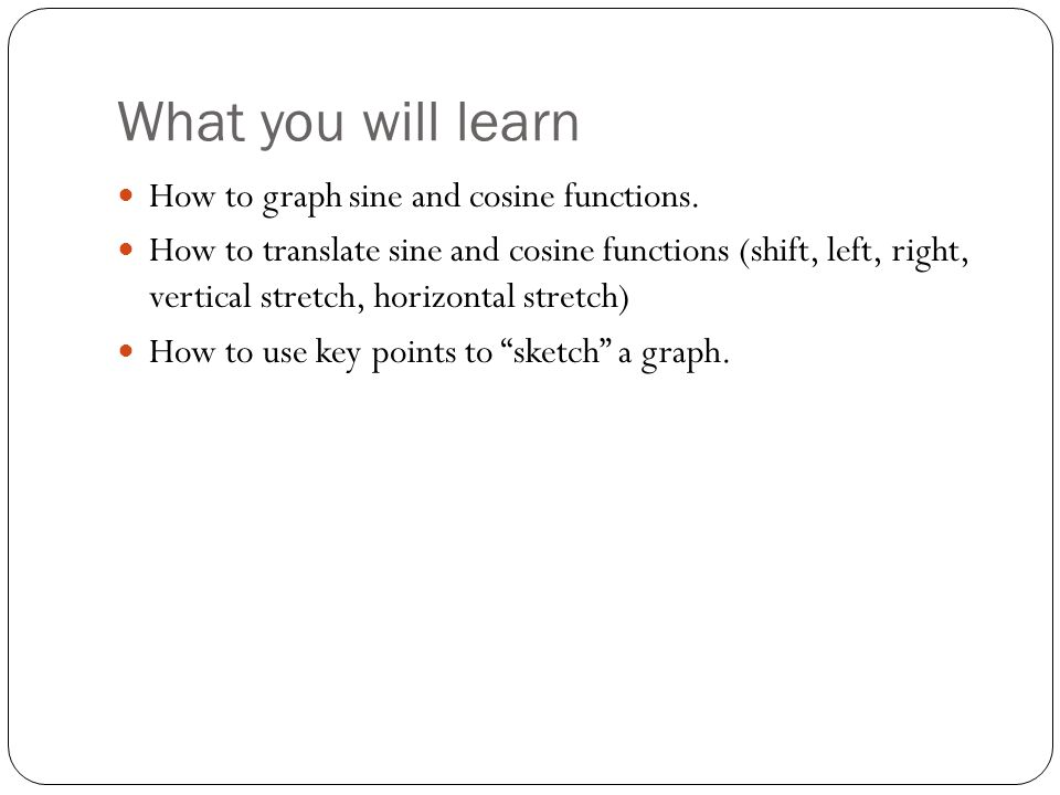 What you will learn How to graph sine and cosine functions.