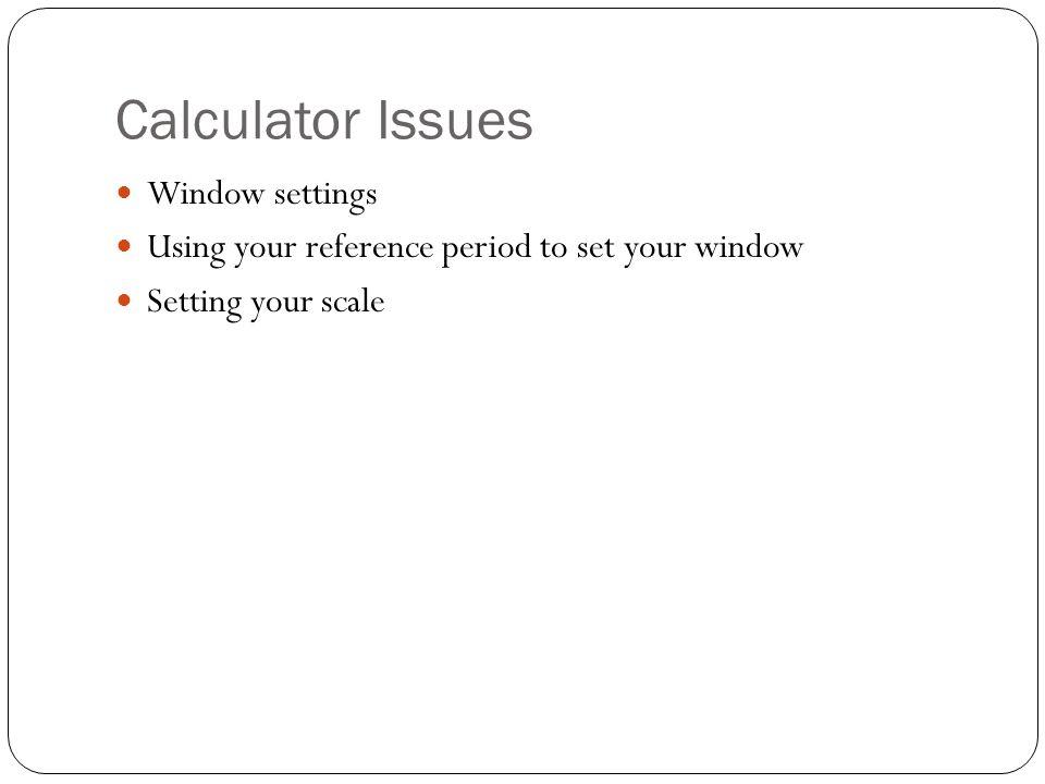 Calculator Issues Window settings