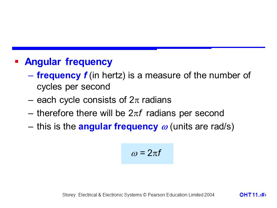 Angular frequency frequency f (in hertz) is a measure of the number of cycles per second. each cycle consists of 2 radians.