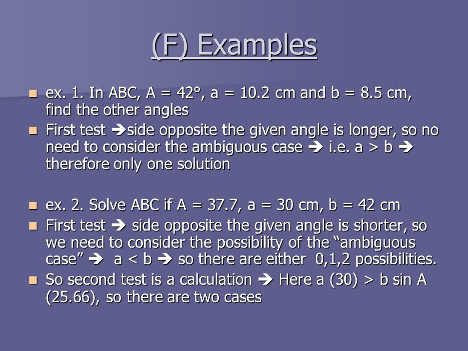 (F) Examples ex. 1. In ABC, A = 42°, a = 10.2 cm and b = 8.5 cm, find the other angles.
