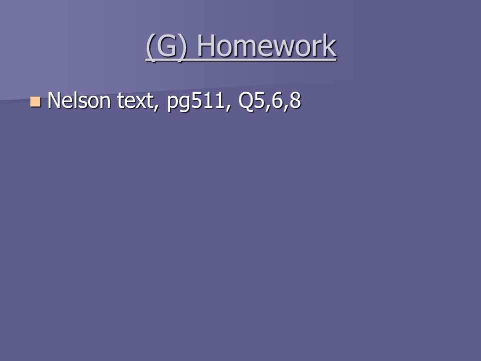 (G) Homework Nelson text, pg511, Q5,6,8