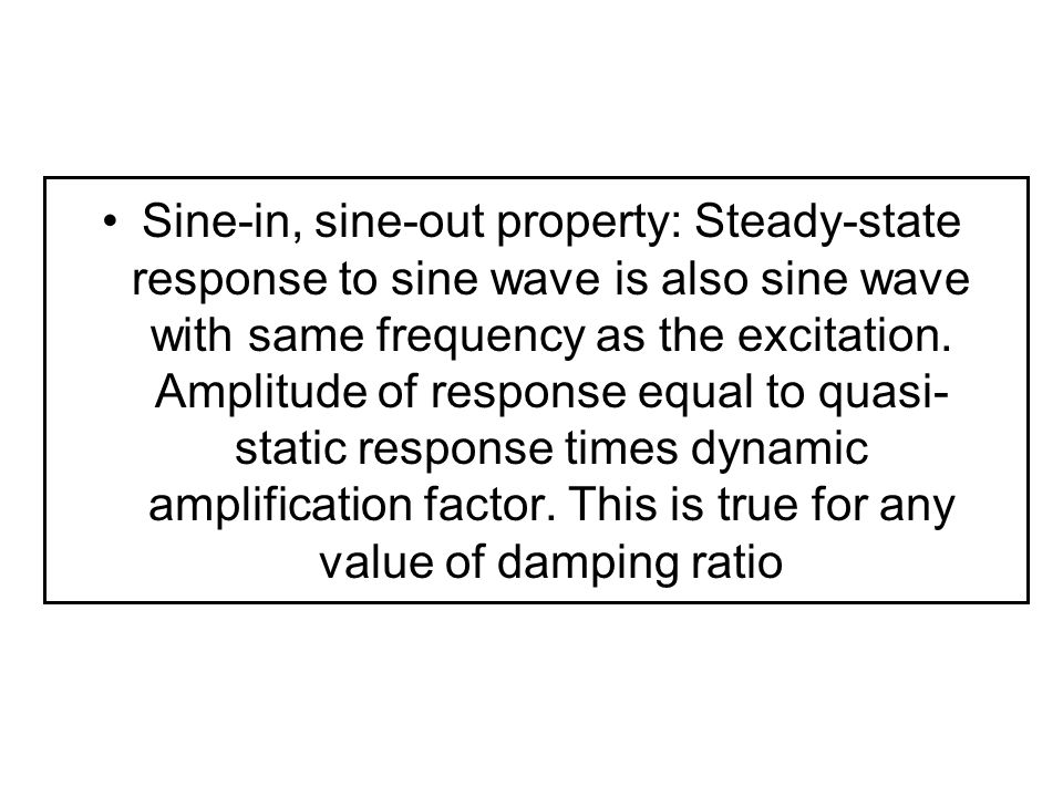 Sine-in, sine-out property: Steady-state response to sine wave is also sine wave with same frequency as the excitation.