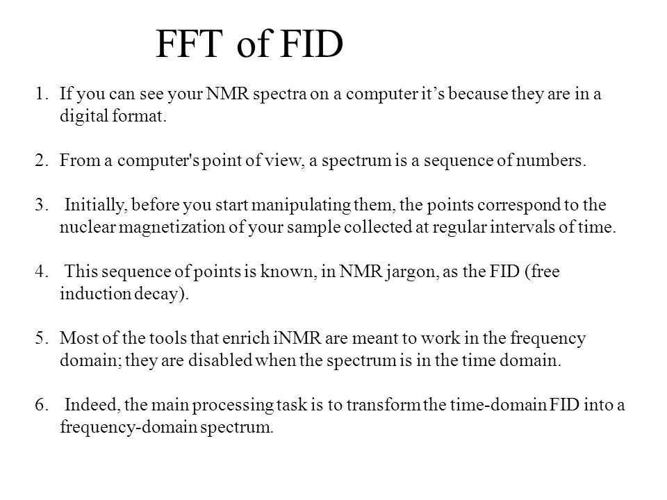 FFT of FID If you can see your NMR spectra on a computer it's because they are in a digital format.