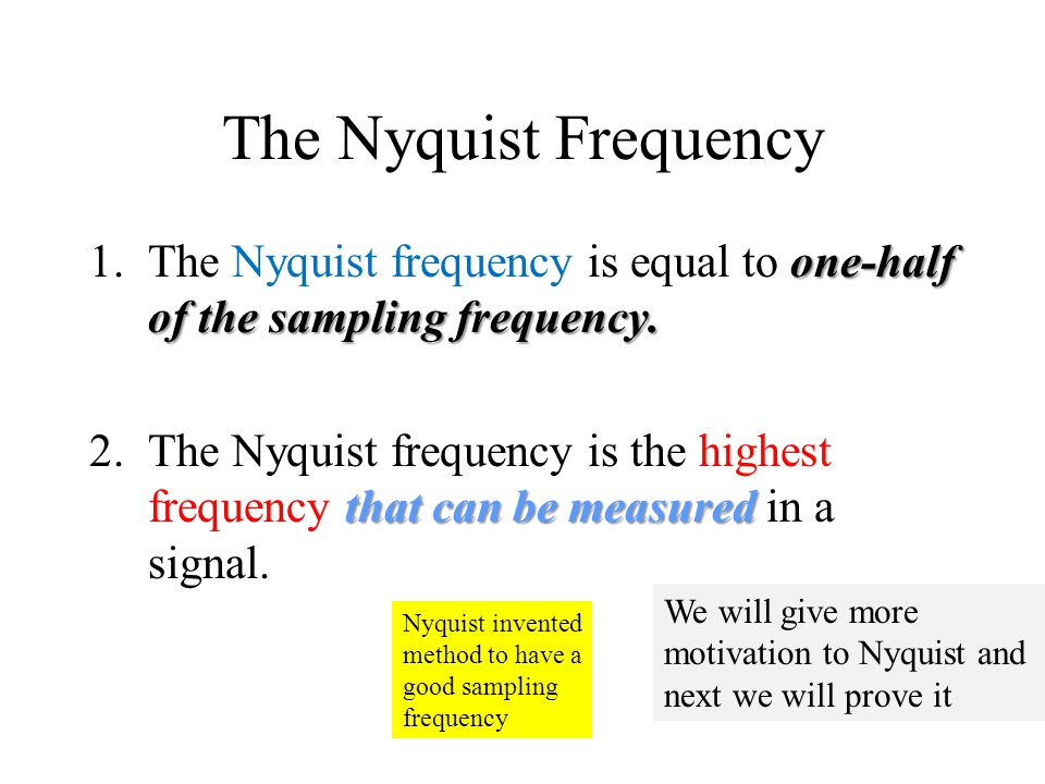 The Nyquist Frequency The Nyquist frequency is equal to one-half of the sampling frequency.