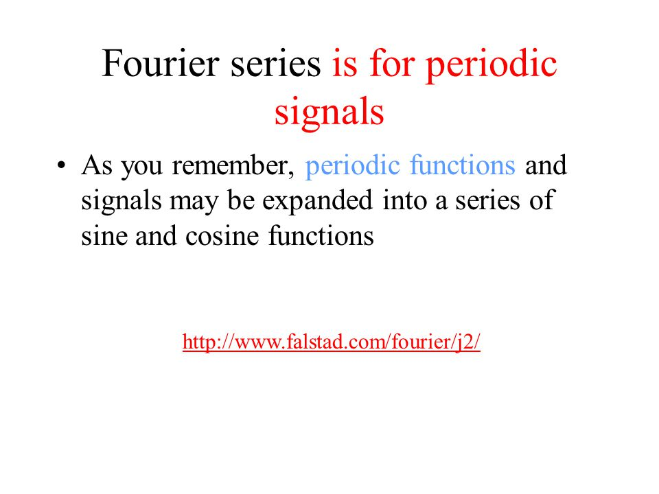 Fourier series is for periodic signals