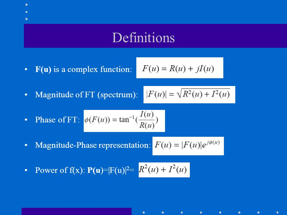 Definitions F(u) is a complex function: Magnitude of FT (spectrum):
