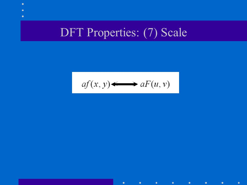 DFT Properties: (7) Scale