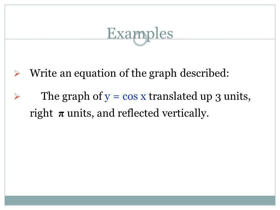 Examples Write an equation of the graph described:
