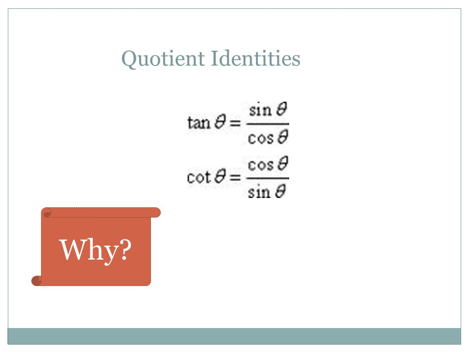Quotient Identities Why