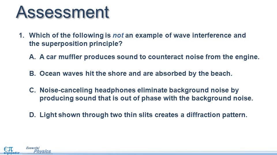 Assessment Which of the following is not an example of wave interference and the superposition principle