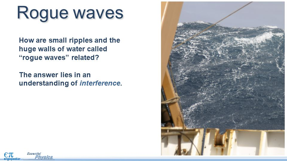 Rogue waves How are small ripples and the huge walls of water called rogue waves related.