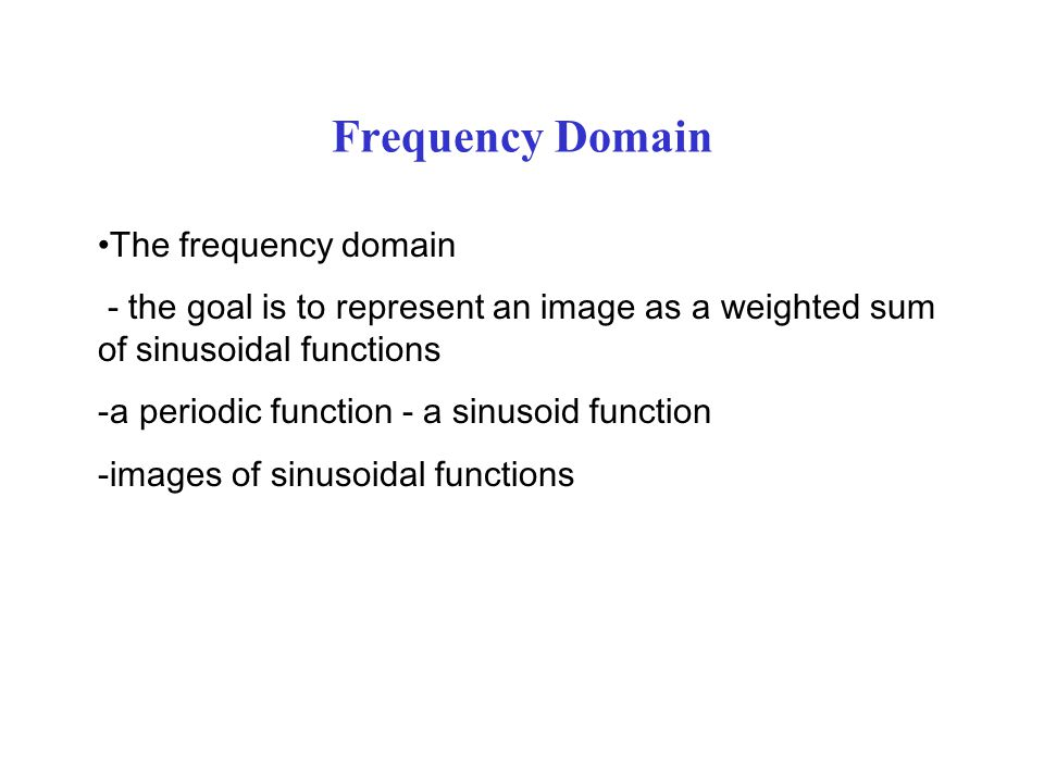 Frequency Domain The frequency domain
