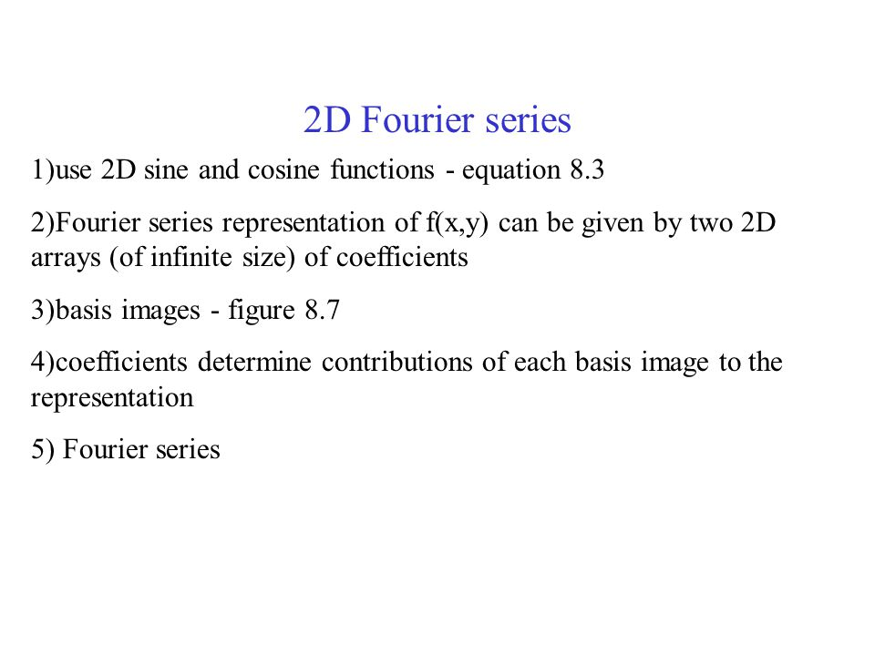 2D Fourier series 1)use 2D sine and cosine functions - equation 8.3