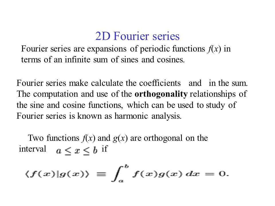 2D Fourier series Fourier series are expansions of periodic functions f(x) in terms of an infinite sum of sines and cosines.