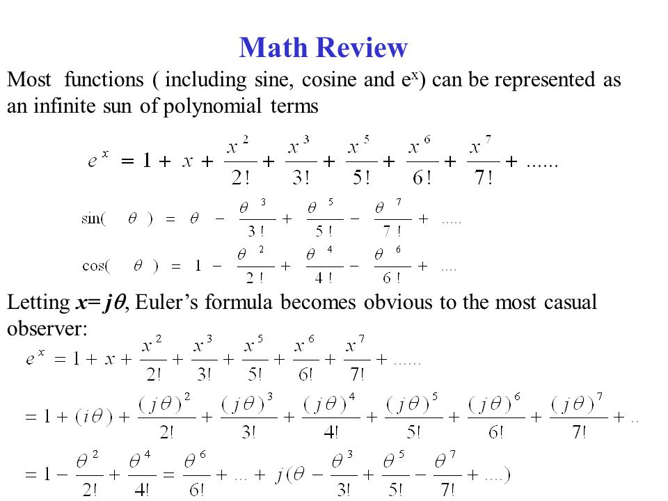 Math Review Most functions ( including sine, cosine and ex) can be represented as an infinite sun of polynomial terms.