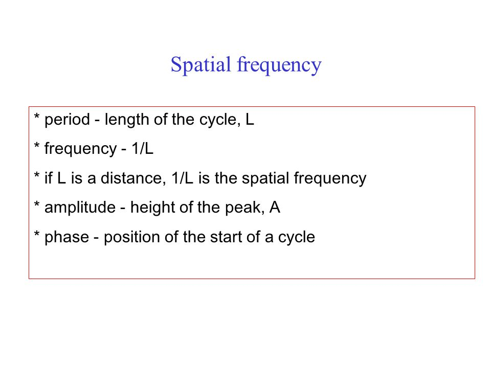 Spatial frequency * period - length of the cycle, L * frequency - 1/L