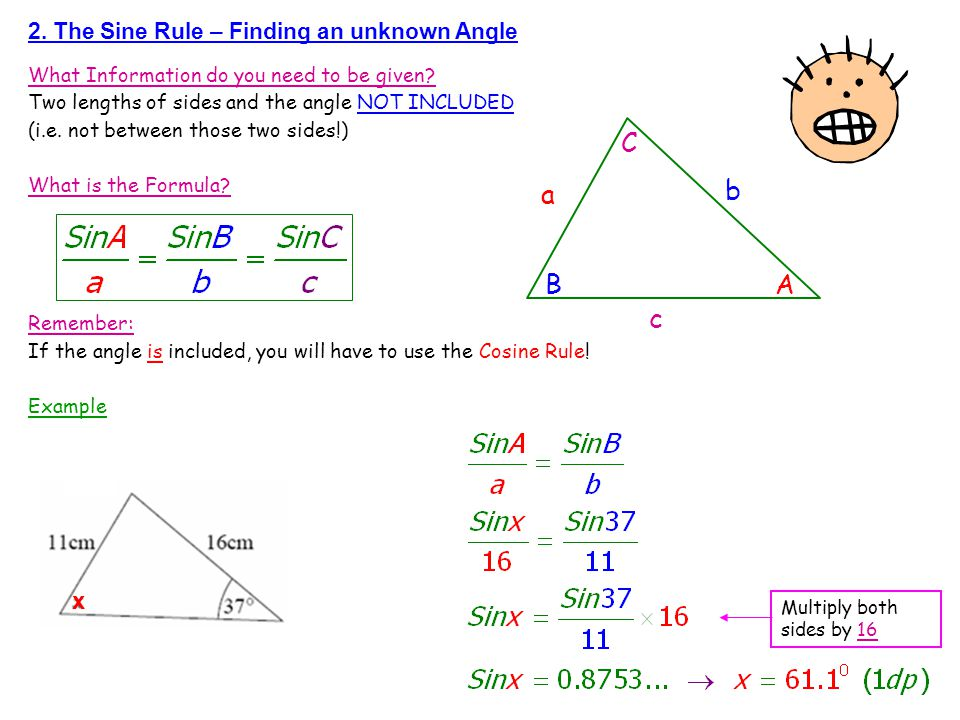 C b a B A c x 2. The Sine Rule – Finding an unknown Angle