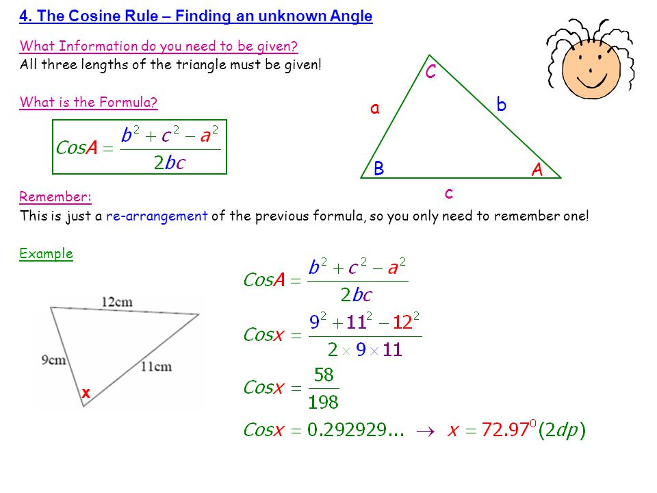 C b a B A c x 4. The Cosine Rule – Finding an unknown Angle
