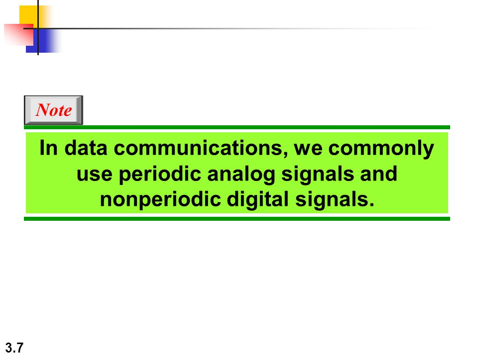 Note In data communications, we commonly use periodic analog signals and nonperiodic digital signals.